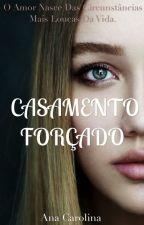 Casamento Forçado by CarolinaLima22