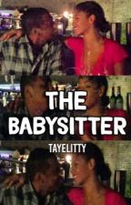 The Babysitter (EDITING) ✔️ by TayeLitty