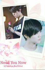 Need You Now by Xsuhanxun