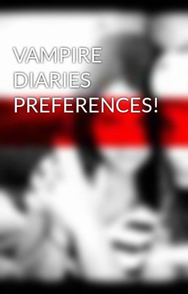 VAMPIRE DIARIES PREFERENCES!
