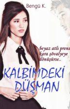 KALBİMDEKİ DÜŞMAN  by BenguKa