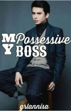 My Possessive Boss (On Going) by Grlannisa
