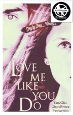 Love me like you do {Re-Editing} *COMPLETED* by Ginny_weasley7