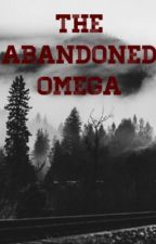 The Abandoned Omega.  boyxboy by iNeedALifeYouKnow
