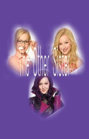 The Other Sister {Liv and Maddie/Descendants}