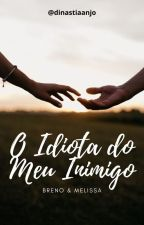 O Idiota do Meu Inimigo  by dinastiaanjo