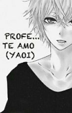 PROFE...TE AMO (YAOI) by CataHerrera8