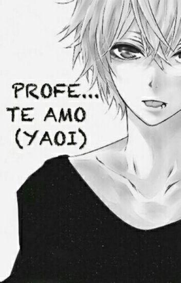 PROFE...TE AMO (YAOI)