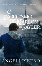 O Exorcismo de Marlon Gayler (Com Prólogo em AudioBook) by Angeli_Pietro
