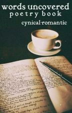 Words Uncovered [Poetry Book] by cynical-romantic