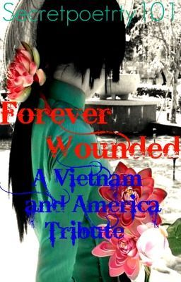Forever Wounded: A Vietnam and America Tribute~