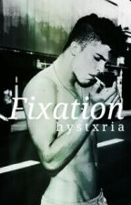 Fixation by hystxria