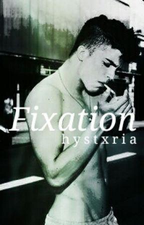Fixation by hystxria