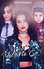 Don't Let Me Go. (Camren) by MyStarWolf