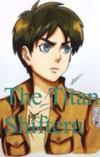 The Titan Shifter (Eren x Reader) Complete  by Nunnally_Sakamaki