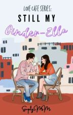 Love Cafe Series: Still My CINDER-ELLA <3 by Simply_MM