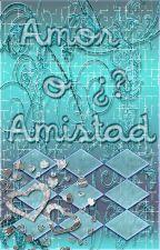AMOR o AMISTAD ¿? by Infinity_Infinito