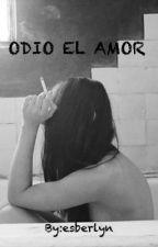 ODIO EL AMOR by esberlyn