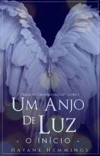 Um Anjo de Luz - O Início - Livro 1 by HayaneHemmings