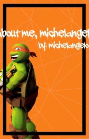 About me, Michaelangelo by TMNT-michelangelo