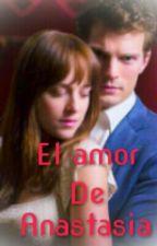 El amor de Anastasia Steele by AnaDurance