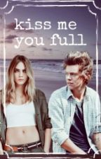 kiss me you full by Reby_Styles