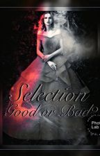 Selection- Good or Bad? by PrincessxRose