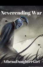 The Neverending Trilogy Book #1: Neverending War by AthenaDaughterGirl
