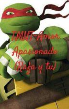 TMNT-Amor Apasionado❤(Rafa y tu)  by nikki-hamato-14