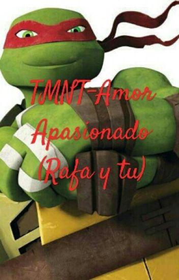 TMNT-Amor Apasionado❤(Rafa y tu)
