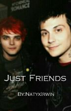 We're just friends | Frerard ff by ayynaty