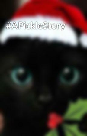 #APickleStory by marcedia