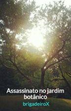Assassinato no jardim botânico by brigadeiroX