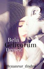 Bela Geliyorum Demez (Hep Beraber Ve Ölümüne) by byzanrur_tlndro