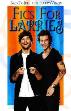 Fics for Larries. by BackToJuly