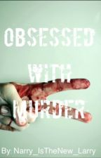 Obsessed With Murder(One Direction!AU) by Narry_IsTheNew_Larry