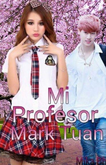 """Mi Profesor Mark Tuan (Got7) """"EN EDICIÓN"""""""