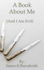 A Book About Me by Iamevil-Ihaveknife