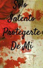 """""""Solo Intento Protegerte De Mi"""" by soyfeliz122"""
