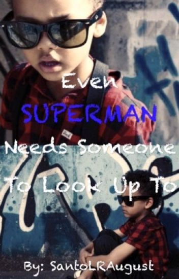 Even Superman Needs Someone To Look Up To
