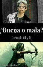 ¿Buena o mala? (Carlos de Vil y tú) by fangirloverbooks7