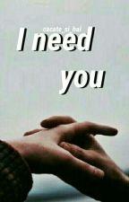 I need you |L.S|✔ by Ian-fuck-Mickey