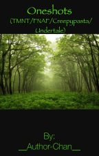 TMNT/FNAF/Creepypasta/Undertale FanFic Oneshots! (REQUESTS OPEN) by __Author-Chan__