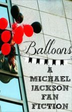 Balloons [A Michael Jackson Fan Fiction] by sIavetotherhythm