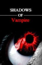 Shadows of Vampire by Lauren_29