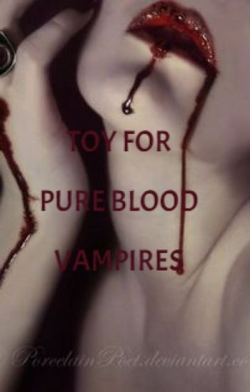 A Toy For Pure Blood Vampires (Slowly Updating)