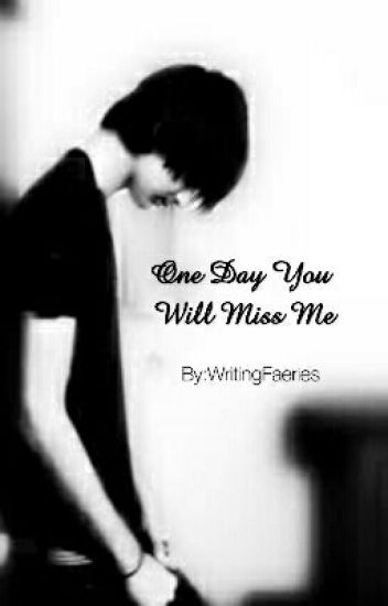 One Day You Will Miss Me Setsuko Wattpad