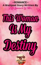 This Woman is my Destiny by MsSummerWriter