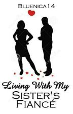 Living with my Sister's Fiancé (on going) by Mecahchu