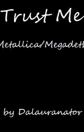 Trust Me (Metallica/Megadeth Story) by DaLauranator